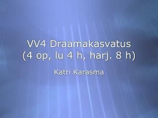 VV4 Draamakasvatus (4 op, lu 4 h, harj. 8 h)