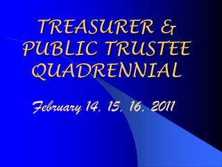 TREASURER & PUBLIC TRUSTEE QUADRENNIAL