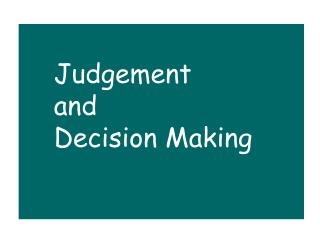 Judgement  	and 	Decision Making