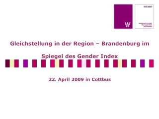 Gleichstellung in der Region – Brandenburg im Spiegel des Gender Index 22. April 2009 in Cottbus