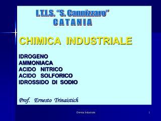 CHIMICA INDUSTRIALE IDROGENO AMMONIACA ACIDO NITRICO ACIDO SOLFORICO IDROSSIDO DI SODIO Prof. Ernesto Trinaist