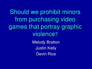 Should we prohibit minors from purchasing video games that portray graphic violence ?