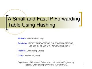 A Small and Fast IP Forwarding Table Using Hashing