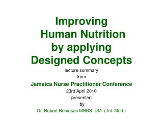 Improving  Human Nutrition  by applying Designed Concepts lecture summary  from Jamaica Nurse Practitioner Conference 23