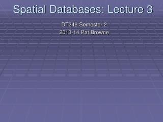 Spatial Databases: Lecture 3