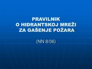 PRAVILNIK O HIDRANTSKOJ MREŽI ZA GAŠENJE POŽARA (NN 8/06)