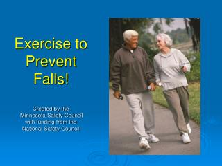 Exercise to Prevent Falls! Created by the  Minnesota Safety Council with funding from the  National Safety Council