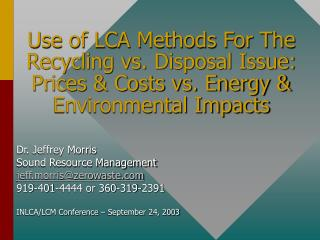 Use of LCA Methods For The Recycling vs. Disposal Issue: Prices & Costs vs. Energy & Environmental Impacts