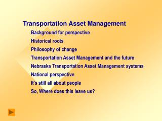 Transportation Asset Management 	Background for perspective 	Historical roots 	Philosophy of change 	Transportation Asse