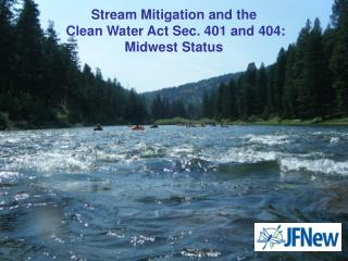 Stream Mitigation and the   Clean Water Act Sec. 401 and 404: Midwest Status