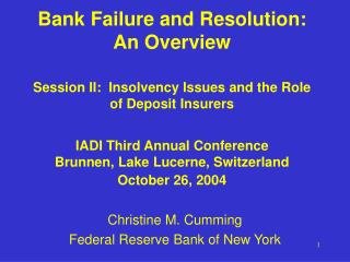 Bank Failure and Resolution:  An Overview  Session II:  Insolvency Issues and the Role of Deposit Insurers   IADI Third