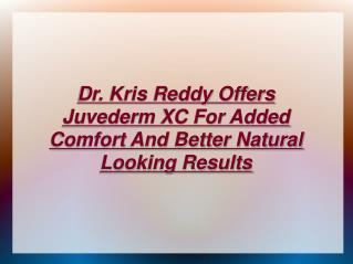 Dr. Kris Reddy Offers Juvederm XC