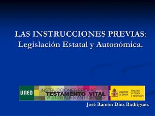 LAS INSTRUCCIONES PREVIAS : Legislación Estatal y Autonómica.