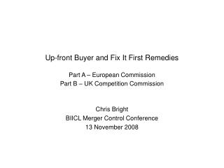 Up-front Buyer and Fix It First Remedies  Part A   European Commission Part B   UK Competition Commission