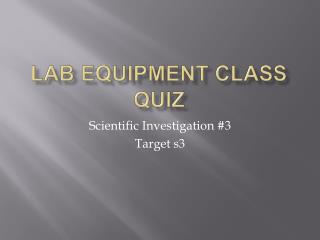 Lab Equipment Class Quiz