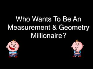 Who Wants To Be An  Measurement  Geometry Millionaire