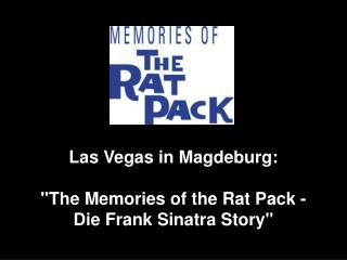 "Las Vegas in Magdeburg:  ""The Memories of the Rat Pack -   Die Frank Sinatra Story"""