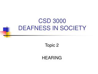 CSD 3000 DEAFNESS IN SOCIETY
