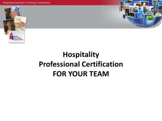 Hospitality  Professional Certification FOR YOUR TEAM
