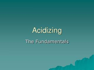 Acidizing