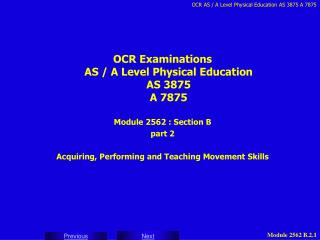 OCR Examinations AS / A Level Physical Education AS 3875 A 7875 Module 2562 : Section B part 2 Acquiring, Performing and
