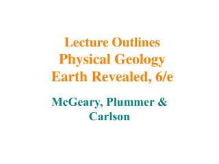 Lecture Outlines Physical Geology Earth Revealed, 6/e
