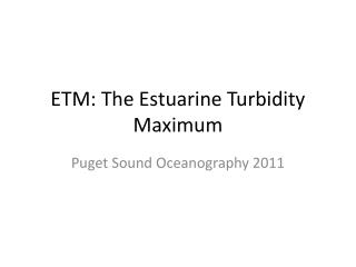 ETM: The Estuarine Turbidity Maximum
