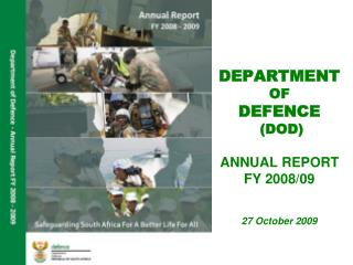 DEPARTMENT OF  DEFENCE  (DOD) ANNUAL REPORT  FY 2008/09 27  October 2009