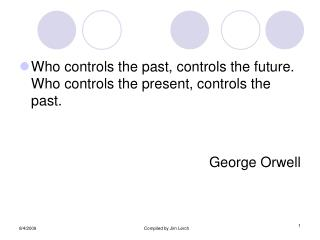 Who controls the past, controls the future. Who controls the present, controls the past. George Orwell
