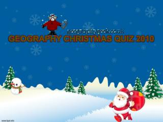 GEOGRAPHY CHRISTMAS QUIZ 2010