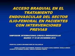 ACCESO BRAQUIAL EN EL TRATAMIENTO ENDOVASCULAR DEL SECTOR ILIO-FEMORAL EN PACIENTES CON INTERVENCIONES PREVIAS