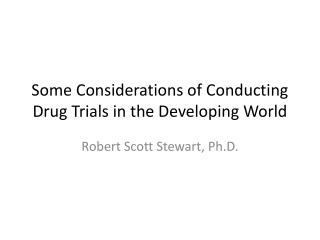 Some Considerations of Conducting Drug Trials in the Developing World
