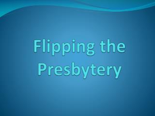 Flipping the Presbytery