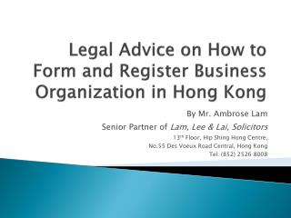 Legal Advice on How to  F orm and Register Business Organization in  Hong Kong