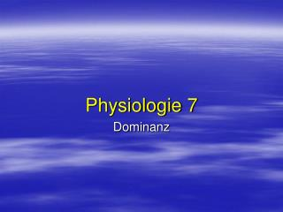 Physiologie 7 Dominanz