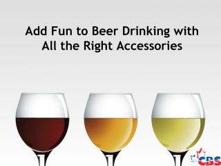 Add Fun to Beer Drinking with All the Right Accessories