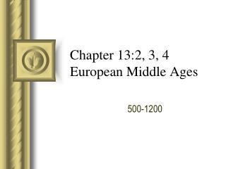 Chapter 13:2, 3, 4 European Middle Ages