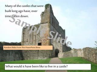 Many of the castles that were built long ago have, over time, fallen down.