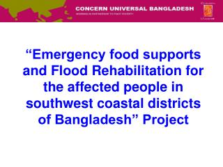 """Emergency food supports and Flood Rehabilitation for the affected people in southwest coastal districts of Bangladesh"""