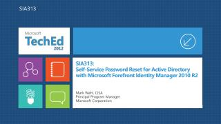 SIA313: Self-Service  Password Reset for Active Directory with Microsoft Forefront Identity Manager 2010 R2