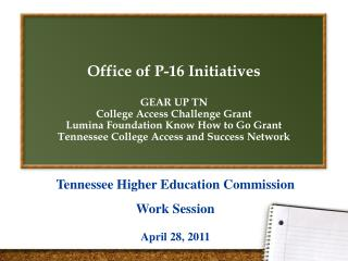 Office of P-16 Initiatives GEAR UP TN College Access Challenge Grant Lumina Foundation Know How to Go Grant Tennessee C