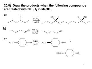 20.8)  Draw the products when the following compounds are treated with NaBH 4  in MeOH. a)