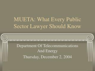 MUETA: What Every Public Sector Lawyer Should Know