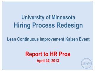 University of Minnesota  Hiring Process Redesign Lean Continuous Improvement Kaizen Event