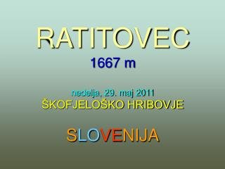 RATITOVEC 1667 m nedelja, 29. maj 2011 ŠKOFJELOŠKO HRIBOVJE S LO VE NIJA
