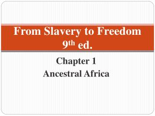 From Slavery to Freedom 9 th ed.