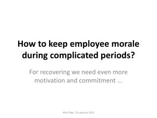 How to keep employee morale during complicated periods?