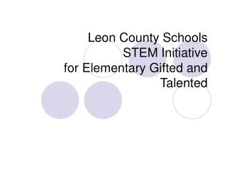 Leon County Schools STEM Initiative for Elementary Gifted and Talented