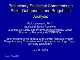 Preliminary Statistical Comments on Pfizer Gabapentin and Pregabalin Analysis