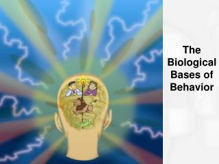 The Biological Bases of Behavior